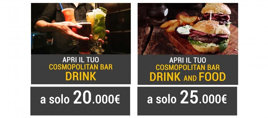 Apri il tuo cosmopolitan bar  Drink a 7.900€ o il tuo cosmopolitan bar   Drink&Food a 9.900€